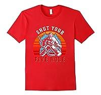 Shut Your Five Hole Retro Funny Hockey Goalie Shirts Red