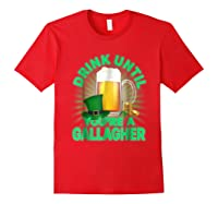 Drink Until You Re A Gallagher Shirt St Patrick S Day Beer Red