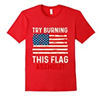 Try Burning This American Flag Asshole Funny Merica T-shirt Red