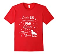 Less Than 2 Of The World Has A Phd Unicorn Shirts Red
