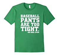 Baseball Pants Are Too Tight Said No Girl Ever Shirts Forest Green