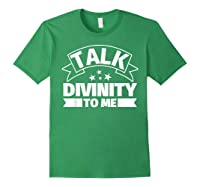 Divinity Funny Gifts Talk Divinity To Me Shirts Forest Green