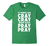 Funny If Things Are Cray Cray Jesus Says Pray Pray Shirts Forest Green