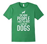 The More People I Meet The More I Love My Dogs, Funny, Gift Shirts Forest Green