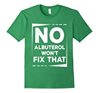 Respiratory Therapy - Albuterol Won't Fix That T-shirt Forest Green