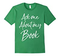 Writing Quote For Literature Student Ask Me About My Book T-shirt Forest Green