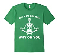 Eff You See Kay Why Oh You Skeleton T-shirt Forest Green