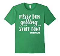 Messy Bun Getting Stuff Done Mom Life Shirts Forest Green