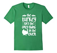 Thanksgiving The Turkey Isn't The Only Thing Shirts Forest Green