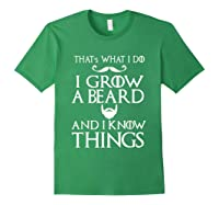 That's What I Do I Grow A Beard And I Know Things Shirts Forest Green