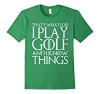 That's What I Do I Play Golf And I Know Things T-shirt Forest Green