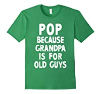 Pop Because Grandpa Is For Old Guys Funny Gift T-shirt T-shirt Forest Green