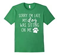 Sorry I'm Late My Dog Was Sitting On Me Shirts Forest Green
