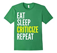 Critic Funny Gift Eat Sleep Criticize Repeat Shirts Forest Green