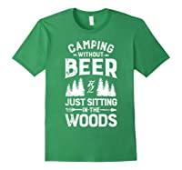 Camping Without Beer Is Just Sitting In The Woods Shirts Forest Green