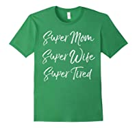 Funny Mother's Day Gift Super Mom Super Wife Super Tired Shirts Forest Green