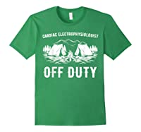 Camping Cardiac Electrophysiologist Off Duty Funny Camper Shirts Forest Green