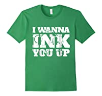 Tattoo Valentine's Gift I Wanna Ink You Up Shirts Forest Green