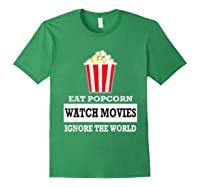 Eat Popcorn Watch Movies Ignore The World Movies Lovers Shirts Forest Green