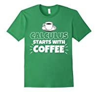Calculus Starts With Coffee Funny Gift Shirts Forest Green