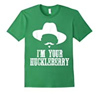 I'm Your Huckleberry Funny Sarcasm Shirts Forest Green