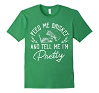 Feed Me Brisket And Tell Me I'm Pretty Barbeque Bbq Shirts Forest Green