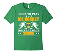 Born To Play Ice Hockey Forced To Go To School T-shirt Forest Green