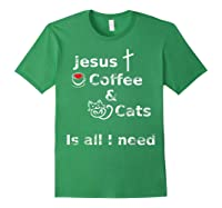 Jesus Coffee And Cats Is All I Need Christian Shirts Forest Green