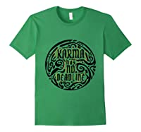 Karma Has No Deadline Funny Revenge Karma Quote Shirts Forest Green