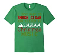 Just Want To Smoke Cigar Listen Christmas Music Shirts Forest Green