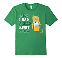 Cat St Patricks Day Shirt Irish I Had A Beer Right Meow Cat Forest Green