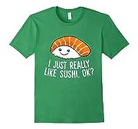 Just Really Like Sushi Ok Japanese Food Sushi Shirts Forest Green