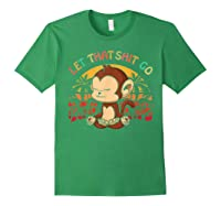 Let That Shit Go Mokey Gifts Cute Monkey Lovers Namaste Yoga Shirts Forest Green