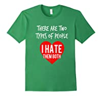 Two Types Of People I Hate Both Sarcastic Funny Ironic Gift Shirts Forest Green