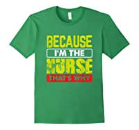 Funny Sarcasm Brave Nursing Because I\\\'m The Nurse That\\\'s Why T-shirt Forest Green