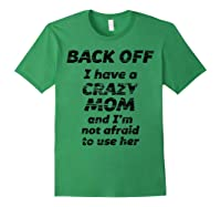 Back Off I Have A Crazy Mom And I\\\'m Not Afraid To Use Her - T-shirt Forest Green