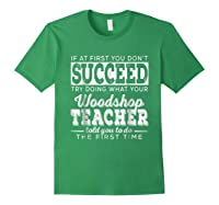 Best Woodshop Tea If At First You Don't Succeed Shirts Forest Green