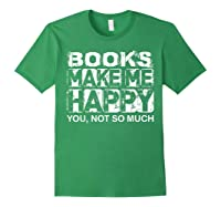 Books Make Me Happy - You, Not So Much T-shirt Forest Green