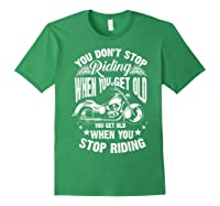 Cute You Don't Stop Riding When You Get Old Motor Gift Shirts Forest Green