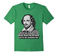 Funny William Shakespeare Stop Making Drama T-shirt Forest Green