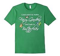 I Just Want Make Fairy Gardens Talk Butterflies Flowers Shirts Forest Green