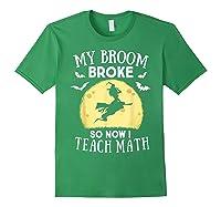 My Broom Broke So Now I Teach Math Tea Halloween Costume T-shirt Forest Green