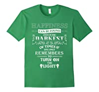 Happiness Can Be Found Even In The Darkest Of Times Shirts Forest Green
