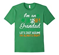 Irish Grandad Save Time Assume Always Right St Patrick Gift Premium T-shirt Forest Green