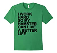 Work Hard So My Hamster Can Live A Better Life Shirts Forest Green