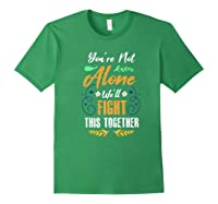 You're Not Alone We'll Fight This Together Friends Support Shirts Forest Green