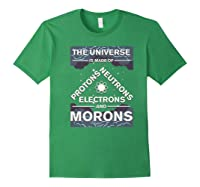 Universe Is Made Of Electrons, Protons, Neutrons & Morons Shirts Forest Green