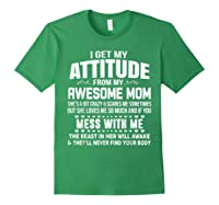 Get My Attitude From My Awesome Freakin Mom Loves Me Shirts Forest Green