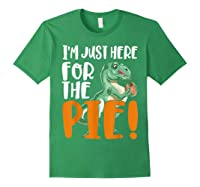 Thanksgiving I'm Just Here For The Pie, Dinosaur Funny Gift Shirts Forest Green