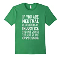 If You Are Neutral In Situations Injustice Oppressor Shirts Forest Green